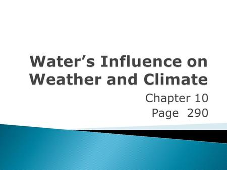 Chapter 10 Page 290.  Weather is the set of environmental conditions encountered from day to day.  Climate is the set of environmental conditions.