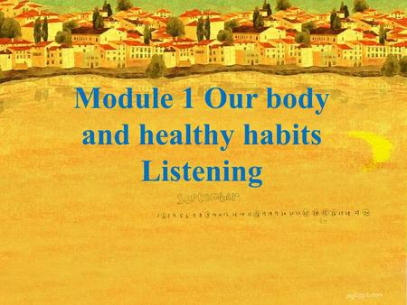 Module 1 Our body and healthy habits Listening. Some tips to improve your listening! 1.Be relaxed but concentrated. 2.Learn to forecast the topic according.