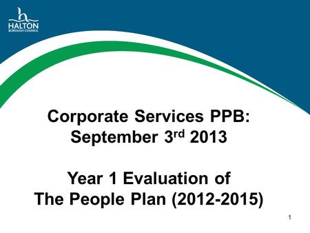 Corporate Services PPB: September 3 rd 2013 Year 1 Evaluation of The People Plan (2012-2015) 1.