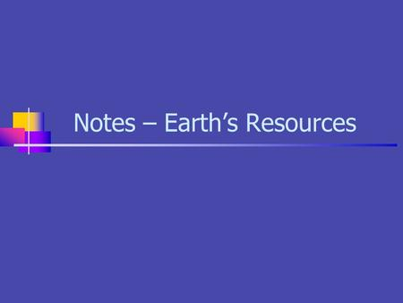 Notes – Earth's Resources
