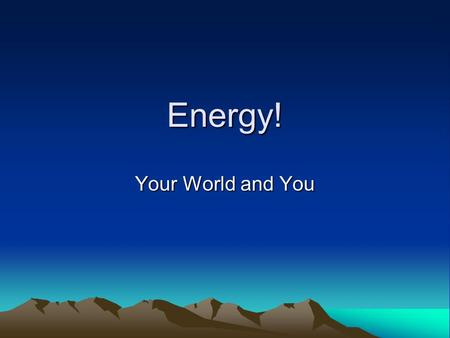 Energy! Your World and You. Renewable Resources Renewable resources are naturally replenished Some examples of renewable resources are: –Solar Energy.
