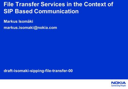 File Transfer Services in the Context of SIP Based Communication Markus Isomäki draft-isomaki-sipping-file-transfer-00.