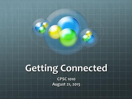 Getting Connected CPSC 1010 August 21, 2015. Connecting to the SOC Servers Why would we need to connect Work with files Transfer files from your local.