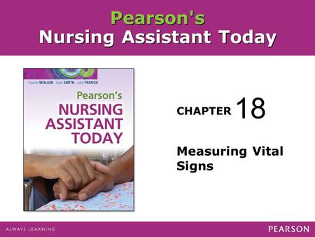 Pearson's Nursing Assistant Today CHAPTER Measuring Vital Signs 18.