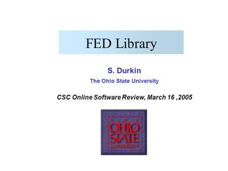 S. Durkin, Software Review, March 16, 2006 FED Library S. Durkin The Ohio State University CSC Online Software Review, March 16,2005.