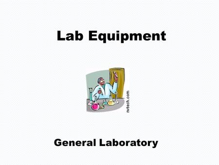 Lab Equipment General Laboratory. CENTIMETER RULER Used for measuring length or width of an object.