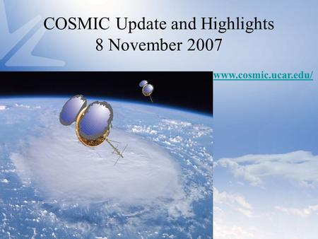 COSMIC Update and Highlights 8 November 2007 www.cosmic.ucar.edu/