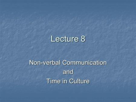 Lecture 8 Non-verbal Communication and Time in Culture.