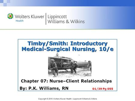 Copyright © 2010 Wolters Kluwer Health | Lippincott Williams & Wilkins Timby/Smith: Introductory Medical-Surgical Nursing, 10/e Chapter 07: Nurse–Client.