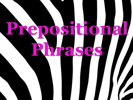 Prepositional Phrases. Use each prepositional phrase in a sentence:  in the house  with the family  behind the bookshelf  toward the water.