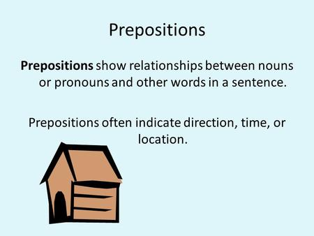 Prepositions often indicate direction, time, or location.