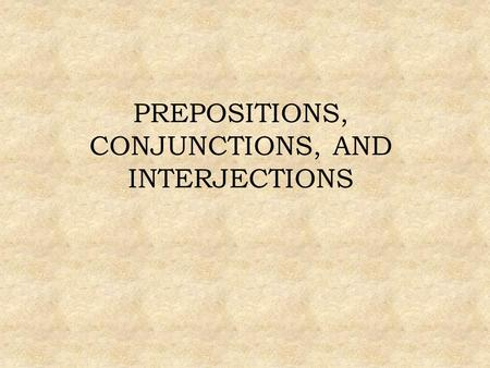 PREPOSITIONS, CONJUNCTIONS, AND INTERJECTIONS. Prepositions show the relationship between a noun or pronoun and some other word in the sentence. Sarah.