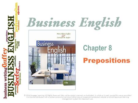 Chapter 8 Prepositions © 2014 Cengage Learning. All Rights Reserved. May not be copied, scanned, or duplicated, in whole or in part, except for use as.