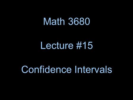 Math 3680 Lecture #15 Confidence Intervals. Review: Suppose that E(X) =  and SD(X) = . Recall the following two facts about the average of n observations.