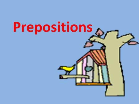 Prepositions. A word that shows a relationship between a noun and some other word in the sentence.