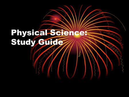 Physical Science: Study Guide. states of matter The three forms that matter usually takes: solid, liquid, and gas.