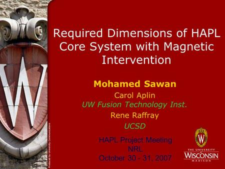 Required Dimensions of HAPL Core System with Magnetic Intervention Mohamed Sawan Carol Aplin UW Fusion Technology Inst. Rene Raffray UCSD HAPL Project.