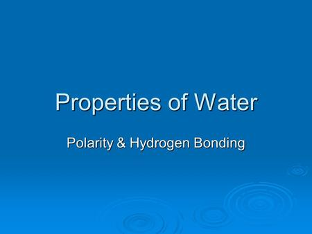 Properties of Water Polarity & Hydrogen Bonding. Polar Molecule Sometimes when atoms form covalent bonds, they do not share electrons equally One of the.