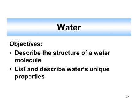 Water Objectives: Describe the structure of a water molecule