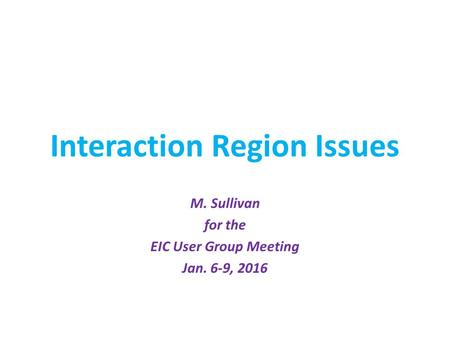 Interaction Region Issues M. Sullivan for the EIC User Group Meeting Jan. 6-9, 2016.