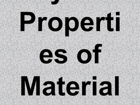 Physical Properti es of Material s. All objects are made of matter. Matter is anything that has mass and takes up space. Kinds of matter can include a.
