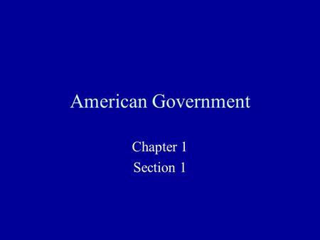 American Government Chapter 1 Section 1. What Is Government Institution through which society makes and enforces its public policies Made up of those.