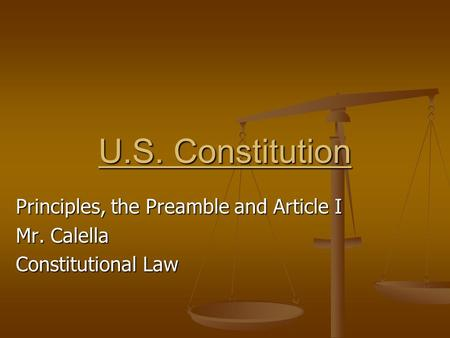 Principles, the Preamble and Article I Mr. Calella Constitutional Law U.S. Constitution.