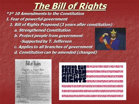 The Bill of Rights *1 st 10 Amendments to the Constitution I. Fear of powerful government 1. Bill of Rights Proposed (3 years after constitution) 1. Bill.