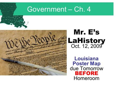 Mr. E's LaHistory Oct. 12, 2009 Louisiana Poster Map due Tomorrow BEFORE Homeroom Government – Ch. 4.