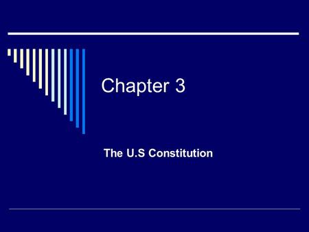 Chapter 3 The U.S Constitution. Popular Sovereignty:  Consent of the governed, is one of our most cherished ideals:  We as Americans give permission.