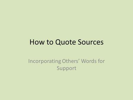 How to Quote Sources Incorporating Others' Words for Support.