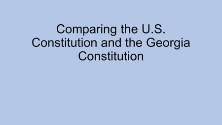 Comparing the U.S. Constitution and the Georgia Constitution.