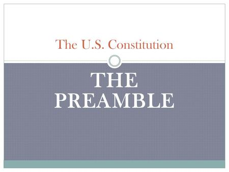 THE PREAMBLE The U.S. Constitution. What is the Preamble? The Preamble lists the six goals of the government……… It is the introduction to the Constitution;
