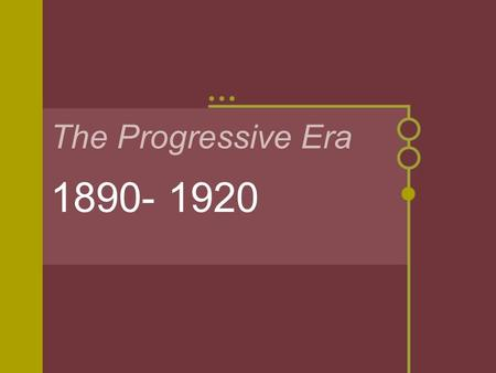 The Progressive Era 1890- 1920. What problems existed in America at the turn of the Century? Brainstorm a List.
