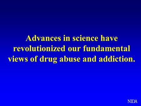 Advances in science have revolutionized our fundamental views of drug abuse and addiction. Science has come a long way in helping us understand how drugs.