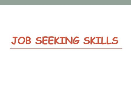JOB SEEKING SKILLS. Job Seeking Skills Procedures for employing staff 1. Decide what staff are needed Due to retirements, expansion, shortage of certain.