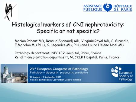 Histological markers of CNI nephrotoxicity: Specific or not specific? Marion Rabant MD, Renaud Snanoudj MD, Virginie Royal MD, C. Girardin, E.Morelon MD.