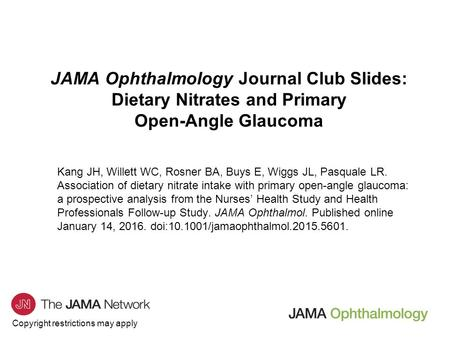 Copyright restrictions may apply JAMA Ophthalmology Journal Club Slides: Dietary Nitrates and Primary Open-Angle Glaucoma Kang JH, Willett WC, Rosner BA,