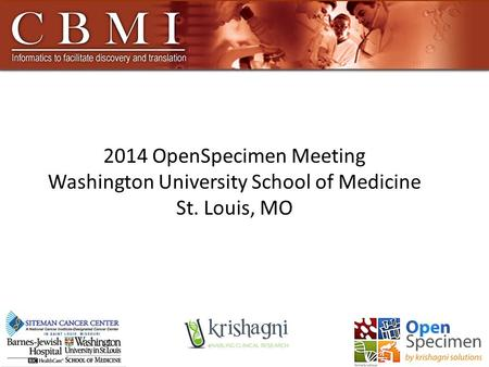 2014 OpenSpecimen Meeting Washington University School of Medicine St. Louis, MO.