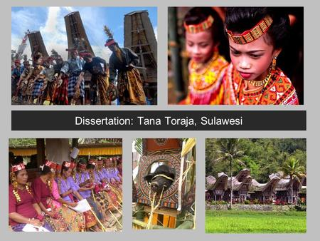 Dissertation: Tana Toraja, Sulawesi. Toraja, Indonesia - Choosing a location to study Toraja is a highly unique cultural area. Marginalised both by its.