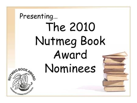 Presenting… The 2010 Nutmeg Book Award Nominees. Facing another evening of dreary homework, Kevin Kim is startled by an unusual intruder. Standing before.