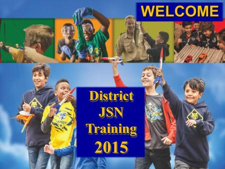 WELCOMEDistrictJSNTraining2015DistrictJSNTraining2015.