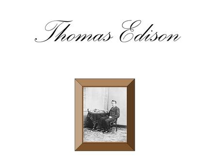 Thomas Edison. Personal Information He was born on the 11 th of February 1847 in Milan, USA. He had six children and he marred twice. Sadly he died on.