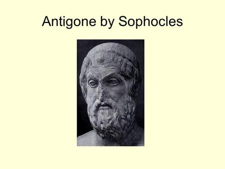 Antigone by Sophocles. Introduction Written before Oedipus Rex, Sophocles's masterpiece. Plot occurs after the events of Oedipus Rex. Involves a contrast.