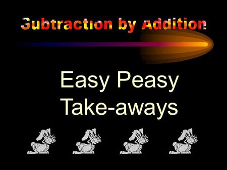 Easy Peasy Take-aways Notes to teachers for Easy Peasy Take-aways. The objective of this session is to enable the children to calculate in a series of.