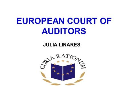 EUROPEAN COURT OF AUDITORS JULIA LINARES. BACKGROUND The European Court of Auditors was established by the Treaty of Brussels of 22 July 1975. The Court.