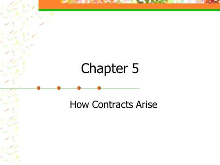 Chapter 5 How Contracts Arise. Contract: Any agreement enforceable at law.