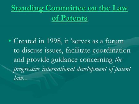 Standing Committee on the Law of Patents Standing Committee on the Law of Patents Created in 1998, it 'serves as a forum to discuss issues, facilitate.