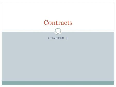 CHAPTER 5 Contracts. Contract- is any agreement enforceable by law Offer- is a proposal by one party to another intended to create a legally binding agreement.