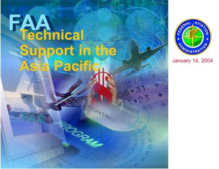 FAA Technical Support in the Asia Pacific January 14, 2004.